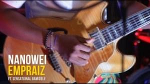 Empraiz – Nanowei Ft. Sensational Bamidele